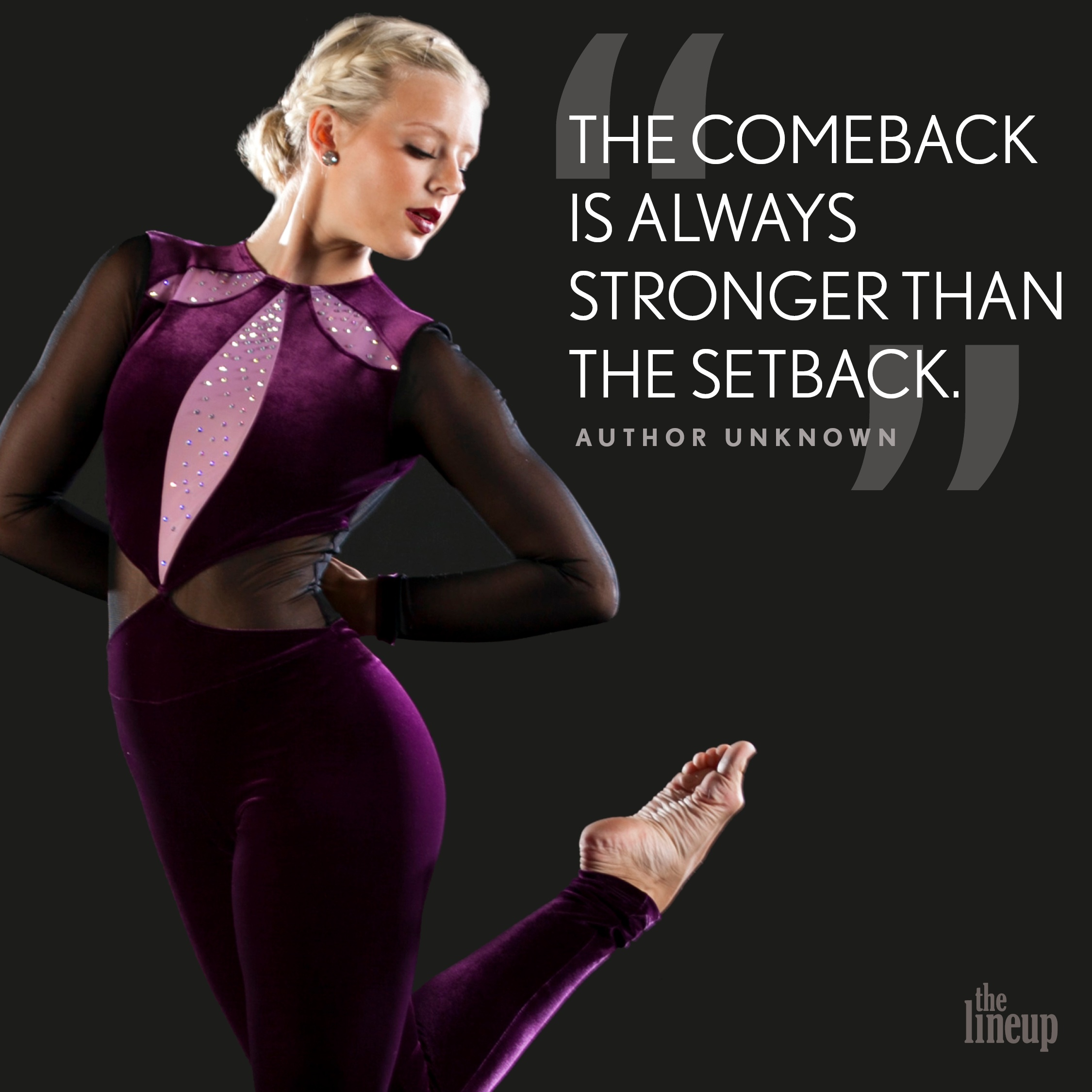 """""""The comeback is always stronger than the setback."""" - Author Unknown Motivational Quotes for Dancers"""